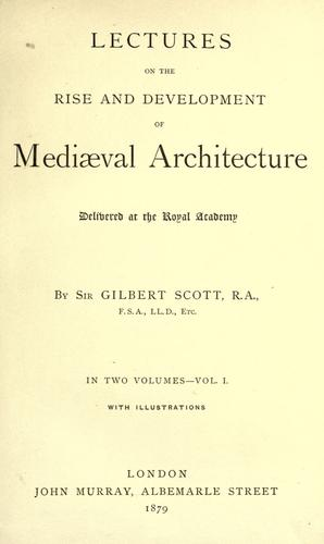 Lectures on the rise and development of medieval architecture