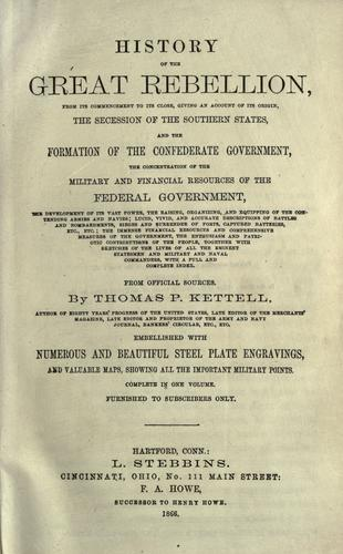 History of the great rebellion, from its commencement to its close, giving an account of its origin