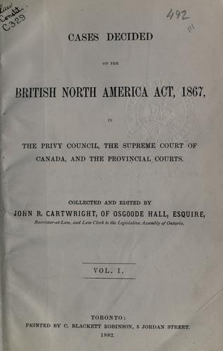Download Cases decided on the British North America Act, 1867, in the Privy Council, the Supreme Court of Canada, and the provincial courts