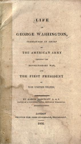 Life of George Washington, commander in chief of the American army through the revolutionary war, and the first president of the United States.