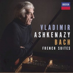 French Suites by Johann Sebastian Bach ;   Vladimir Ashkenazy