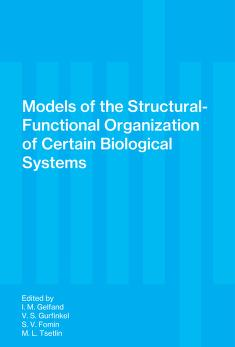 Cover of: Models of the structural-functional organization of certain biological systems | Edited by I. M. Gelfand with V. S. Gurfinkel, S. V. Fomin [and] M. L. Tsetlin. Translated from the Russian by Carol R. Beard. Foreword by Peter H. Greene. Translation reviewed by John S. Barlow.
