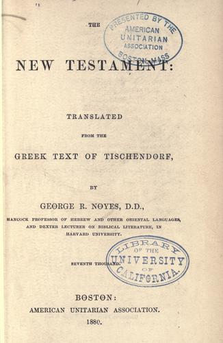 The New Testament by translated from the Greek text of Tischendorf, by George R. Noyes. 7th thousand.