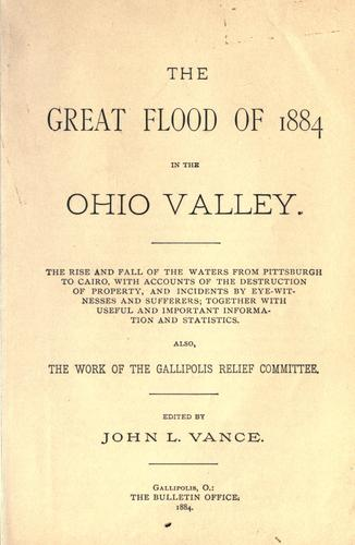 The great flood of 1884 in the Ohio Valley by John L. Vance