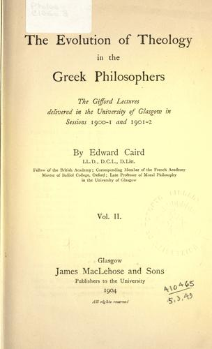 The evolution of theology in the Greek philosophers by Edward Caird