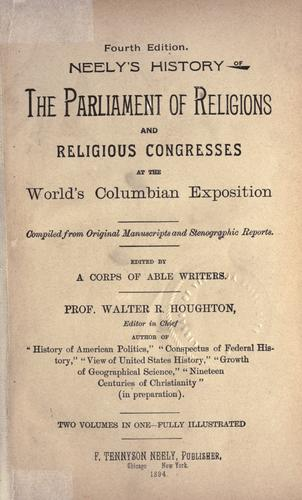 Neely's history of the Parliament of Religions and religious congresses of the World's Columbian Exposition by