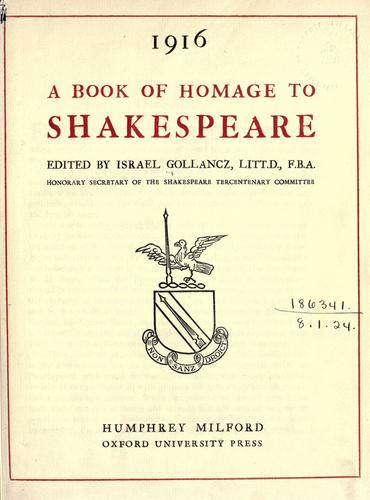 A Book of homage to Shakespeare to commemorate the three hundredth anniversary of Shakespeare's death by edited by Israel Gollancz.