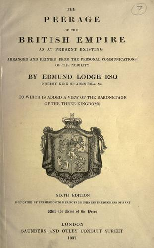 The peerage of the British empire as at present existing by Edmund Lodge