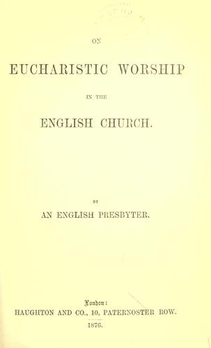 On eucharistic worship in the English Church by Nathaniel Dimock