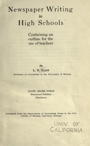 Newspaper writing in high schools, containing an outline for the use of teachers by Leon Nelson Flint