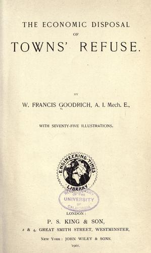 The economic disposal of towns' refuse by W. Francis Goodrich