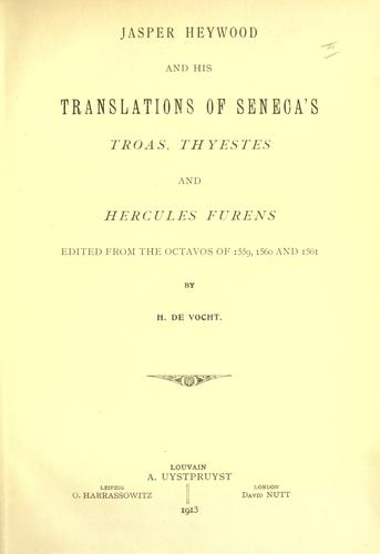 Jasper Heywood and his translations of Seneca's Troas, Thyestes and Hercules furens by Seneca the Younger
