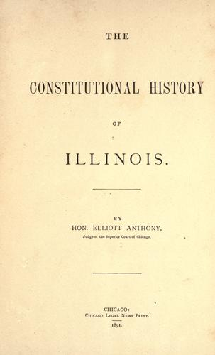 The constitutional history of Illinois by Elliott Anthony