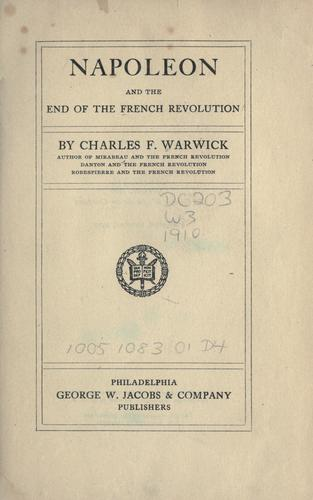 Napoleon and the end of the French Revolution by Charles F. Warwick