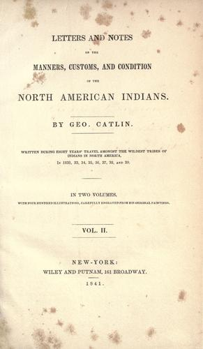 Letters and notes on the manners, customs, and condition of the North American Indians by George Catlin