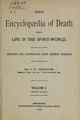 The encyclopaedia of death and life in the spirit-world by J. R. Francis