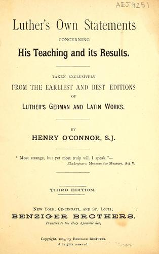 Luther's own statements concerning his teaching and its results by Henry O'Connor