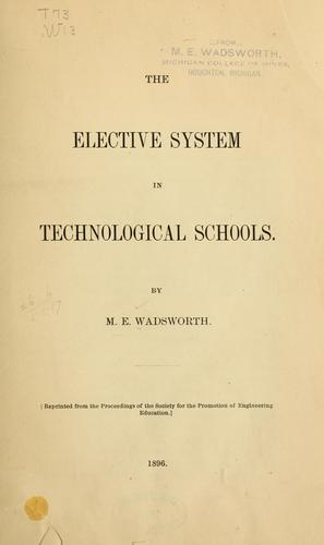 The elective system in technological schools by M. Edward Wadsworth