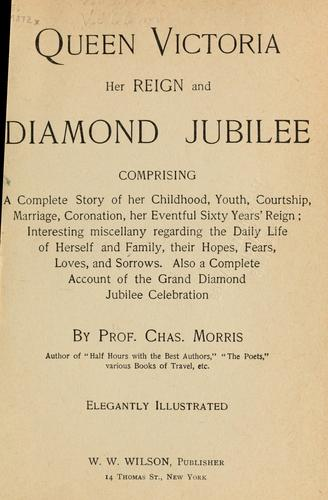 Queen Victoria, her reign and diamond jubilee by Morris, Charles