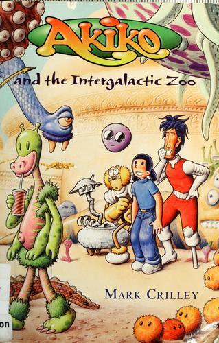 Akiko and the intergalactic zoo by Mark Crilley