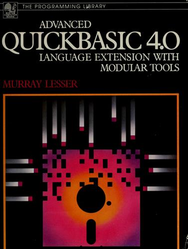 Advanced QuickBASIC 4.0 by Murray L. Lesser